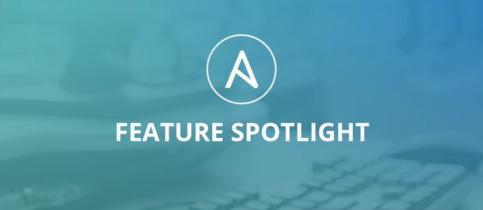 Ansible_Feature_Spotlight