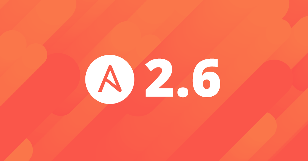 Ansible 2 6: Your Time Has Come!