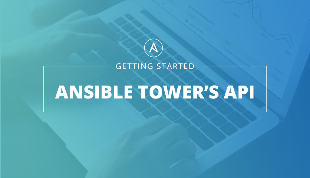GETTING STARTED: ANSIBLE TOWER'S API